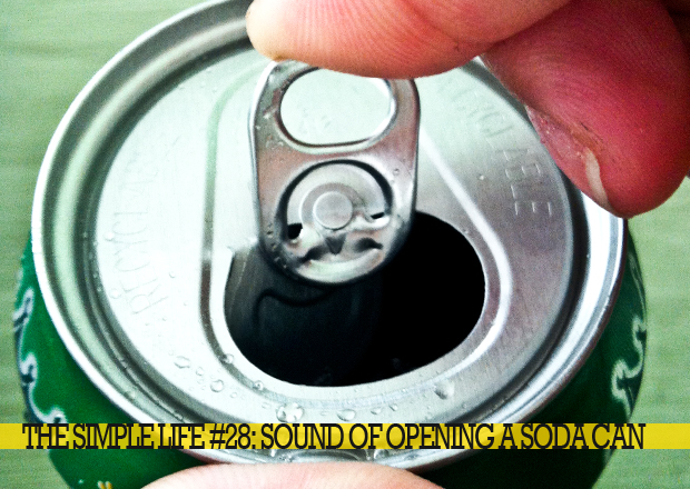 The Simple Life - Sound of opening a Soda Can