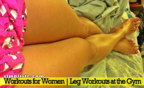 Workouts for Women - Leg Workouts at the Gym