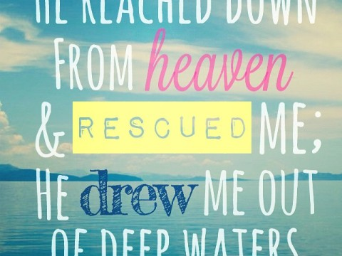 He drew me out of deep waters